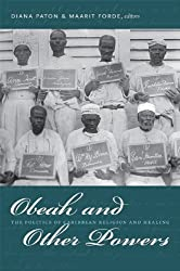Obeah and Other Powers: The Politics of Caribbean Religion and Healing