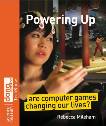 Powering Up: Are Computer Games Changing Our Lives (Science Museum TechKnow Series)