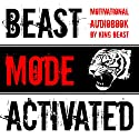 Beast Mode Activated: Motivational Audiobook Audiobook by  King Beast Narrated by  King Beast