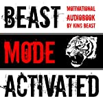 Beast Mode Activated: Motivational Audiobook |  King Beast