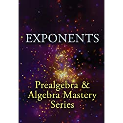 Exponents: Prealgebra & Algebra Mastery Series