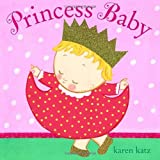 [ [ [ Princess Baby [ PRINCESS BABY BY Katz, Karen ( Author ) Jan-10-2012[ PRINCESS BABY [ PRINCESS BABY BY KATZ, KAREN ( AUTHOR ) JAN-10-2012 ] By Katz, Karen ( Author )Jan-10-2012 Hardcover (0307931463) by Katz, Karen