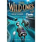 Great Escape: The Wild Ones, Book 3   C. Alexander London