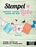 Stempel  Liebe: Papeterie, Kleidung Taschen, und mehr - Zeichen setzen mit originellen Stempelideen