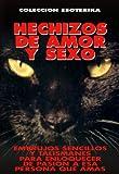 HECHIZOS DE AMOR Y SEXO: EMBRUJOS SENCILLOS Y TALISMANES PARA ENLOQUECER DE PASION A ESA PERSONA QUE AMAS (COLECCION ESOTERIKA nº 3) (Spanish Edition)