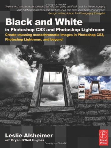 Black and White in Photoshop CS3 and Photoshop Lightroom: Create stunning monochromatic images in Photoshop CS3, Photosh