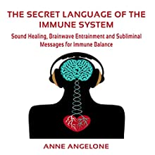 The Secret Language of the Immune System: Sound Healing, Brainwave Entrainment and Subliminal Messages for Immune Balance Audiobook by Anne Angelone Narrated by Jane Knight