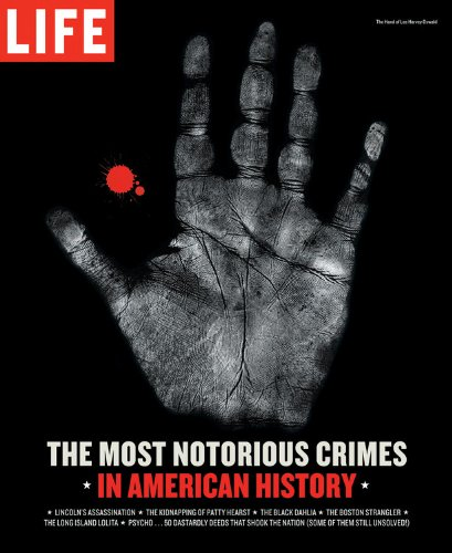 Life: The Most Notorious Crimes in American History: Fifty Fascinating Cases from the Files - in Pictures (Life (Life Bo