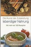 Die Kunst der Zubereitung lebendiger Nahrung (3862642062) by Gabriel Cousens