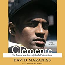 Clemente: The Passion and Grace of Baseball's Last Hero (       ABRIDGED) by David Maraniss Narrated by David Maraniss