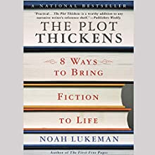 The Plot Thickens: 8 Ways to Bring Fiction to Life Audiobook by Noah Lukeman Narrated by Angus Freathy