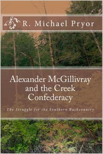 Alexander McGillivray and the Creek Confederacy : the struggle for the Southern backcountry