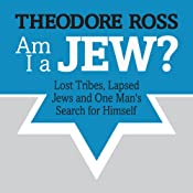 Am I A Jew?: Lost Tribes, Lapsed Jews, and One Man's Search for Himself | [Theodore Ross]