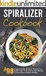 Spiralizer Cookbook: Top 98 Veggie Fr...