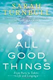Sarah Turnbull All Good Things: From Paris to Tahiti: Life and Longing