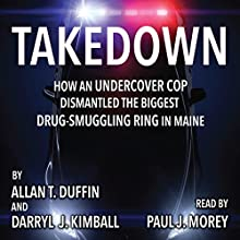 Takedown: How an Undercover Cop Dismantled the Biggest Drug-Smuggling Ring in Maine (       UNABRIDGED) by Allan Duffin, Darryl Kimball Narrated by Paul Morey