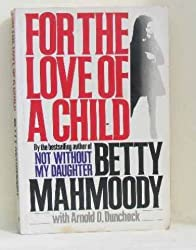For The Love Of A Child [Taschenbuch] by Betty Mahmoody with Arnold D. Dunchock
