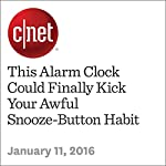 This Alarm Clock Could Finally Kick Your Awful Snooze-Button Habit | Anthony Domanico