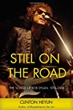 Still on the Road: The Songs of Bob Dylan, 1974-2006 (1556528442) by Heylin, Clinton