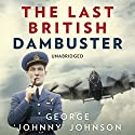 The Last British Dambuster (       UNABRIDGED) by George Johnny Johnson Narrated by Michael Tudor Barnes
