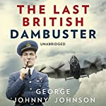 The Last British Dambuster | George Johnny Johnson