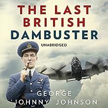 The Last British Dambuster (       UNABRIDGED) by George Johnny Johnson Narrated by Michael Tudor Barnes