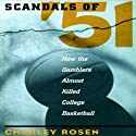 Scandals of '51: How the Gamblers Almost Killed College Basketball (       UNABRIDGED) by Charley Rosen Narrated by L. J. Ganser
