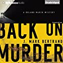 Back on Murder: A Roland March Mystery, Book 1 (       UNABRIDGED) by J. Mark Bertrand Narrated by Mel Foster