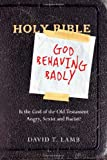 img - for God Behaving Badly: Is the God of the Old Testament Angry, Sexist and Racist? book / textbook / text book