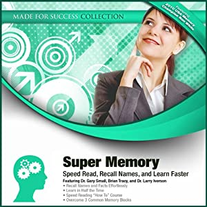 Super Memory: Speed Read, Recall Names, and Learn Faster | [Gary Small, Brian Tracy, Larry Iverson,  Made for Success]