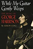 While My Guitar Gently Weeps : The Music of George Harrison