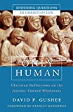 img - for Only Human: Christian Reflections on the Journey Toward Wholeness book / textbook / text book