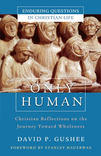 Only Human: Christian Reflections on the Journey Toward Wholeness