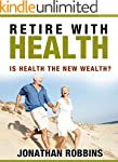 Retire With Health: Is Health the New...