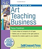 Start & Run an Art Teaching Business (Start & Run a) (Start and Run a...)