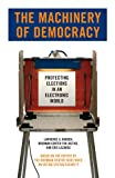 The Machinery of Democracy: Protecting Elections in an Electronic World