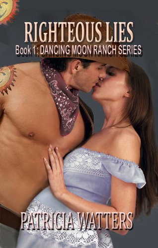 Righteous Lies (Book 1: Dancing Moon Ranch Series) by Patricia Watters