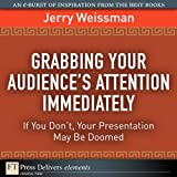 img - for Grabbing Your Audience's Attention Immediately: If You Don't, Your Presentation May Be Doomed book / textbook / text book