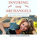Invoking the Archangels: A Nine-Step Process to Heal Your Body, Mind, and Soul (       UNABRIDGED) by Sunny Dawn Johnston Narrated by Angie Hickman