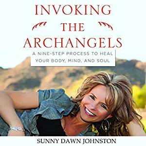 Invoking the Archangels: A Nine-Step Process to Heal Your Body, Mind, and Soul Audiobook