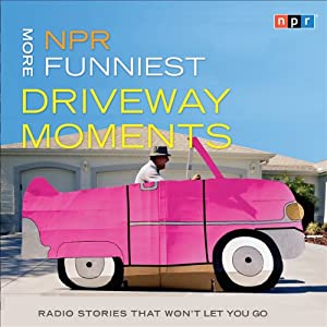 NPR More Funniest Driveway Moments: Radio Stories that Won't Let You Go | [NPR]