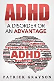ADHD: A Disorder or An Advantage (ADHD Children, ADHD Adults, ADHD Parenting, ADD, Hyperactivity, Cognitive Behavioral Therapy, Mental Disorders)