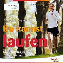 Du kannst laufen: Das Buch, das jeden zum Läufer macht Hörbuch von Matthias Marquardt Gesprochen von: Matthias Marquardt, Marie Biermann