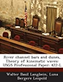 img - for River Channel Bars and Dunes, Theory of Kinematic Waves: Usgs Professional Paper: 422-L book / textbook / text book