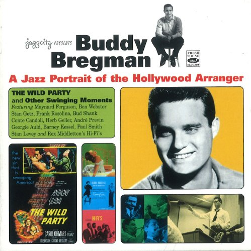 Buddy Bregman A Jazz Portrait of the Hollywood Arranger. The Wild Party and Other Swinging... by Buddy Bregman, Ben Webster, Stan Getz, Bud Shank and Frank Rosolino