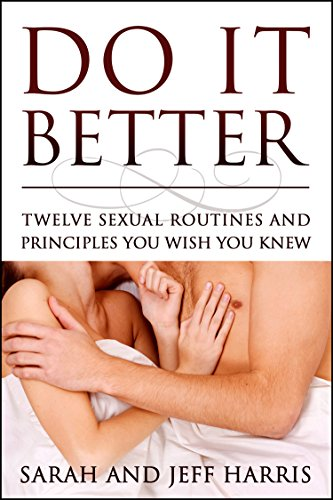 Do It Better: Twelve Sexual Routines and Principles You Wish You Knew by Sarah Harris