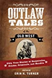 img - for Outlaw Tales of the Old West: Fifty True Stories of Desperados, Crooks, Criminals, and Bandits book / textbook / text book