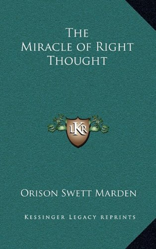 Orison Swett Marden -- The Miracle of Right Thought