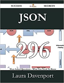Json 296 Success Secrets - 296 Most Asked Questions On Json - What You Need To Know