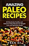 The Paleo Diet: Amazing Paleo Recipes - 60 Absolutely Healthy and Delicious Paleo Recipes For Weight Loss and Optimum Health (Paleo Diet book, Paleo Diet cookbook Book 2)